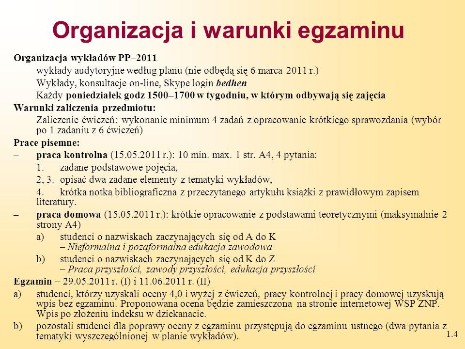 1.4 Organizacja i warunki egzaminu Organizacja wykładów PP–2011 wykłady audytoryjne według planu (nie odbędą się 6 marca 2011 r.) Wykłady, konsultacje on-line, Skype login bedhen Każdy poniedziałek godz 1500–1700 w tygodniu, w którym odbywają się zajęcia Warunki zaliczenia przedmiotu: Zaliczenie ćwiczeń: wykonanie minimum 4 zadań z opracowanie krótkiego sprawozdania (wybór po 1 zadaniu z 6 ćwiczeń) Prace pisemne: –praca kontrolna (15.05.2011 r.): 10 min.