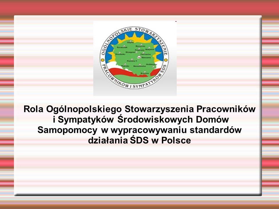 Rola Ogólnopolskiego Stowarzyszenia Pracowników i Sympatyków Środowiskowych Domów Samopomocy w wypracowywaniu standardów działania ŚDS w Polsce