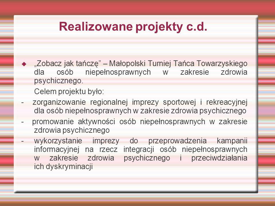 """Realizowane projekty c.d.  """"Zobacz jak tańczę"""" – Małopolski Turniej Tańca Towarzyskiego dla osób niepełnosprawnych w zakresie zdrowia psychicznego. C"""