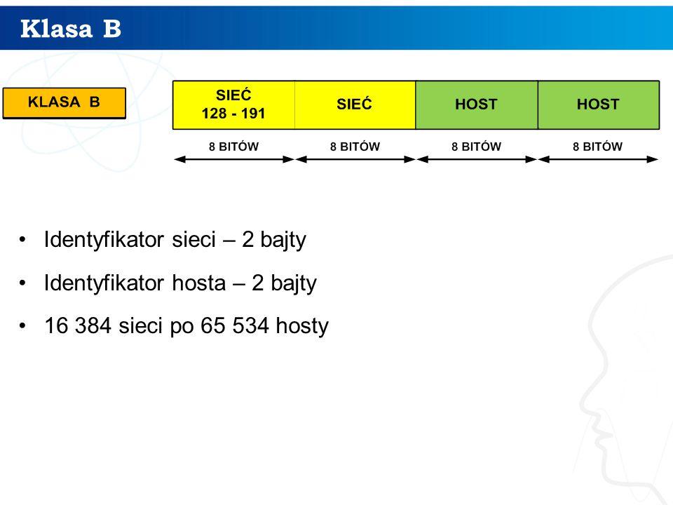 Klasa B Identyfikator sieci – 2 bajty Identyfikator hosta – 2 bajty 16 384 sieci po 65 534 hosty
