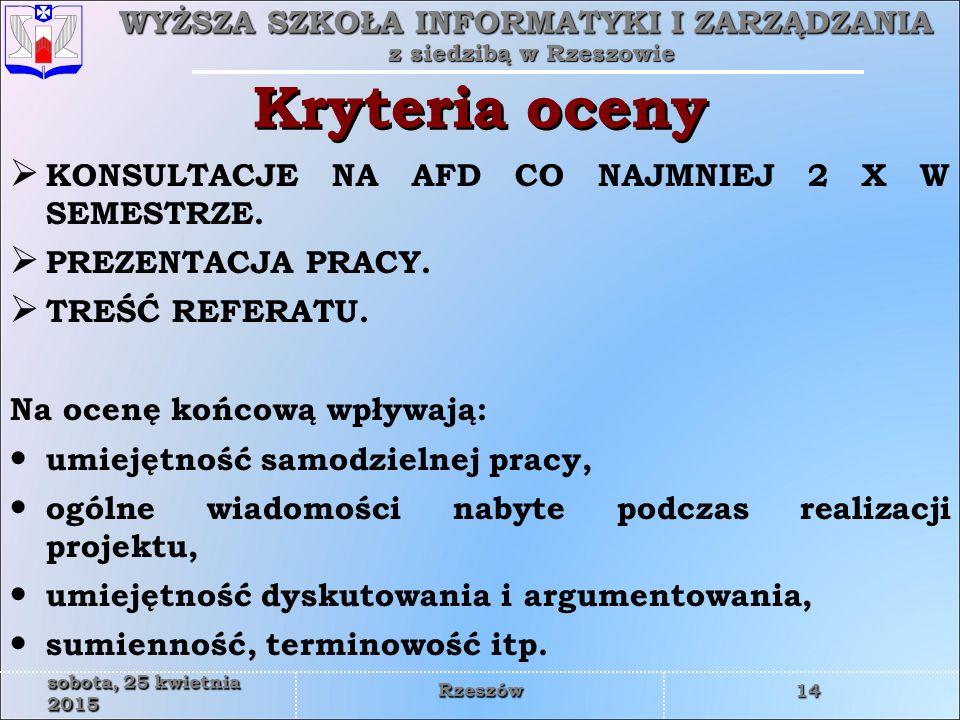WYŻSZA SZKOŁA INFORMATYKI I ZARZĄDZANIA z siedzibą w Rzeszowie 14 sobota, 25 kwietnia 2015sobota, 25 kwietnia 2015sobota, 25 kwietnia 2015sobota, 25 kwietnia 2015sobota, 25 kwietnia 2015sobota, 25 kwietnia 2015sobota, 25 kwietnia 2015sobota, 25 kwietnia 2015 Rzeszów Kryteria oceny  KONSULTACJE NA AFD CO NAJMNIEJ 2 X W SEMESTRZE.