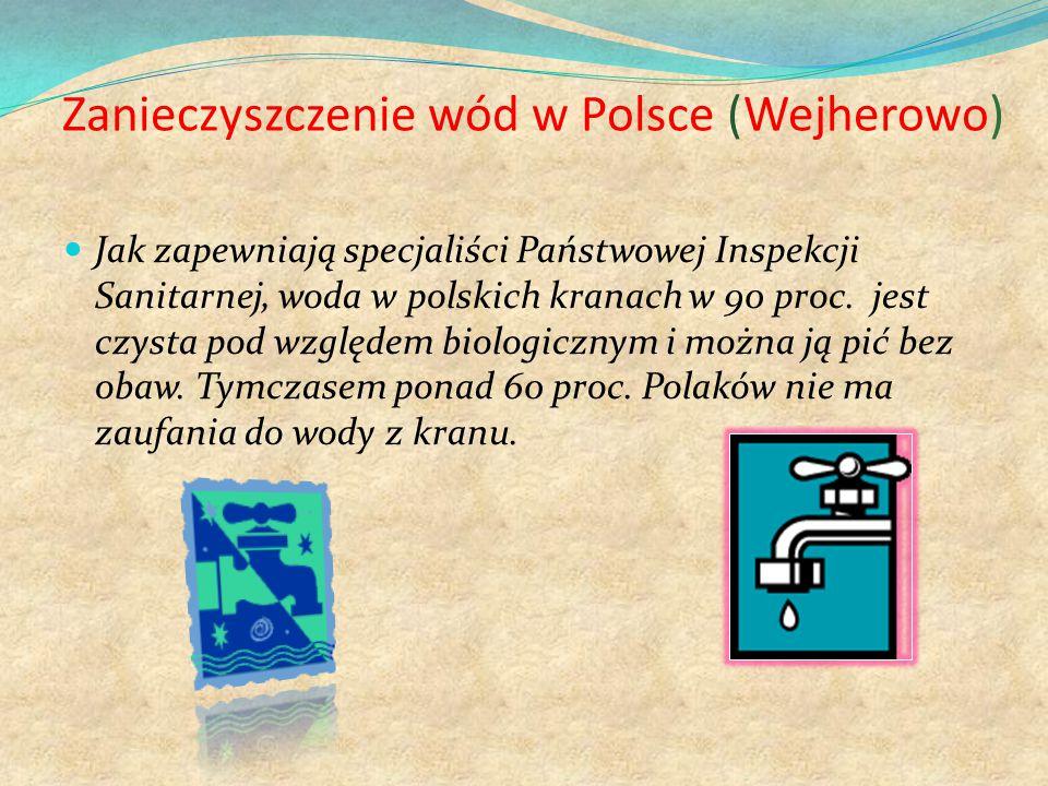 Zanieczyszczenie wód w Polsce (Wejherowo) Jak zapewniają specjaliści Państwowej Inspekcji Sanitarnej, woda w polskich kranach w 90 proc.
