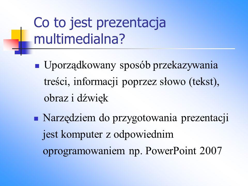 Co to jest prezentacja multimedialna? Uporządkowany sposób przekazywania treści, informacji poprzez słowo (tekst), obraz i dźwięk Narzędziem do przygo
