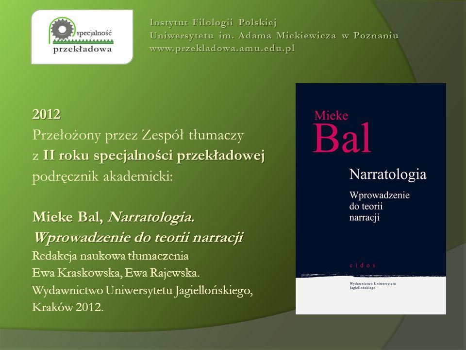 2012 Przełożony przez Zespół tłumaczy II roku specjalności przekładowej z II roku specjalności przekładowej podręcznik akademicki: Mieke Bal, Narratologia.