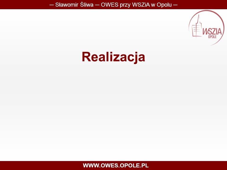 Realizacja ─ Sławomir Śliwa ─ OWES przy WSZiA w Opolu ─ WWW.OWES.OPOLE.PL