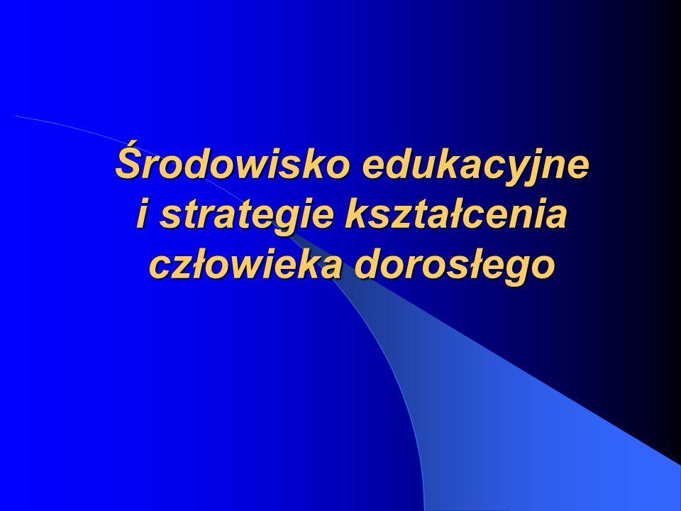 Środowisko edukacyjne i strategie kształcenia człowieka dorosłego