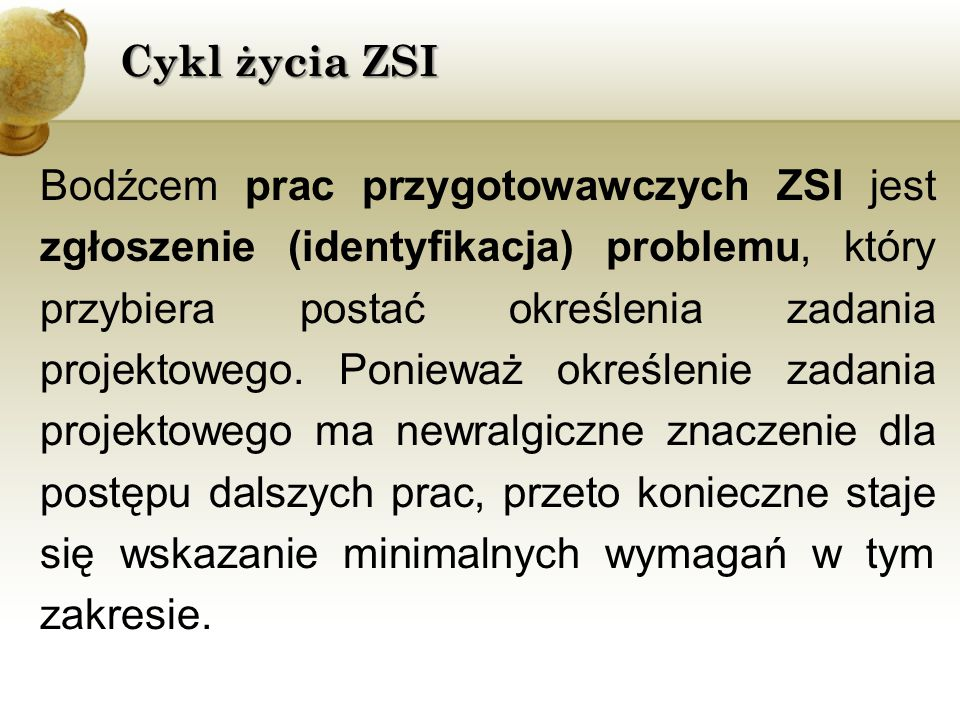 Cykl życia ZSI Bodźcem prac przygotowawczych ZSI jest zgłoszenie (identyfikacja) problemu, który przybiera postać określenia zadania projektowego. Pon