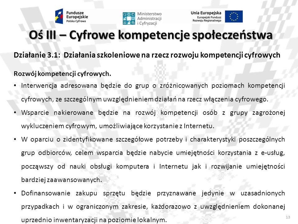 13 Oś III – Cyfrowe kompetencje społeczeństwa Działanie 3.1: Działania szkoleniowe na rzecz rozwoju kompetencji cyfrowych Rozwój kompetencji cyfrowych
