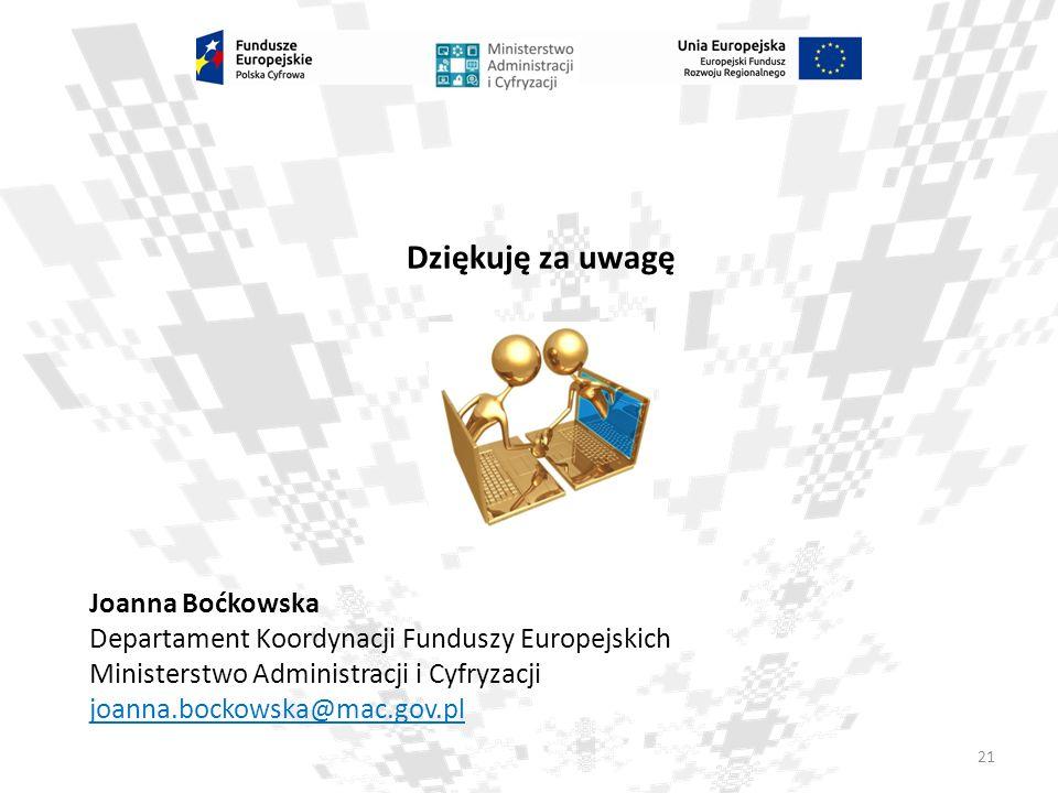 21 Dziękuję za uwagę Joanna Boćkowska Departament Koordynacji Funduszy Europejskich Ministerstwo Administracji i Cyfryzacji joanna.bockowska@mac.gov.p