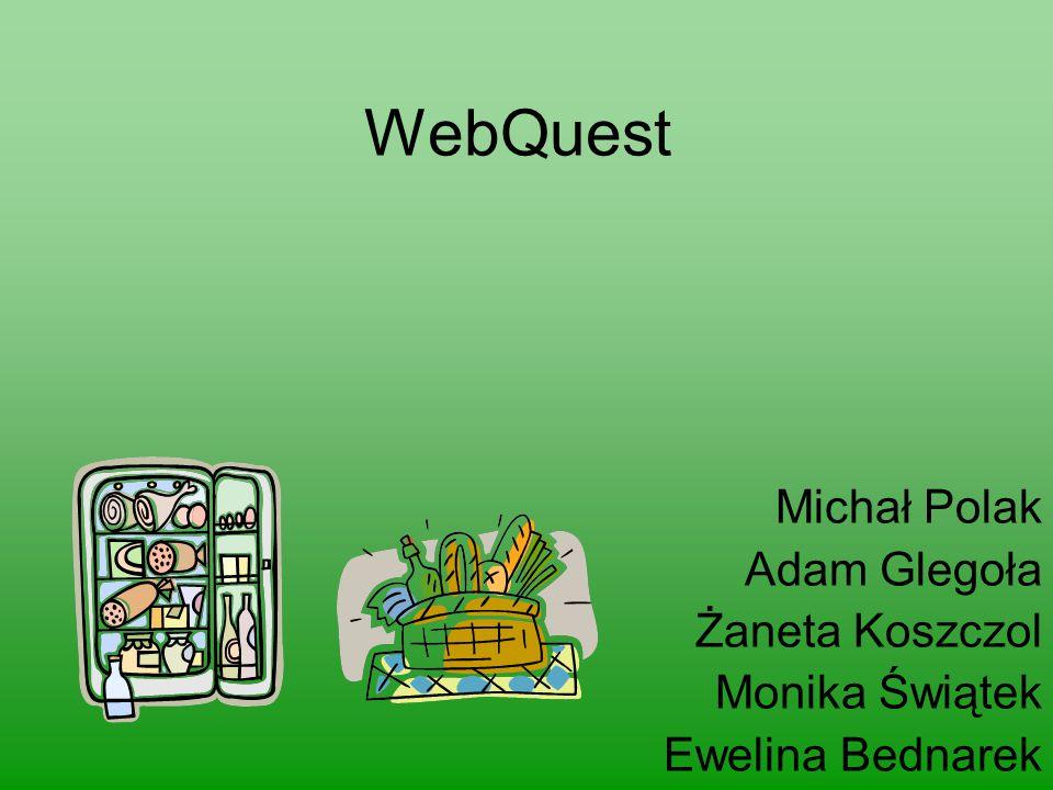 WebQuest Michał Polak Adam Glegoła Żaneta Koszczol Monika Świątek Ewelina Bednarek
