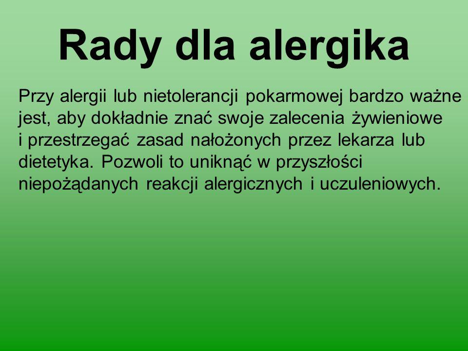 Rady dla alergika Przy alergii lub nietolerancji pokarmowej bardzo ważne jest, aby dokładnie znać swoje zalecenia żywieniowe i przestrzegać zasad nało