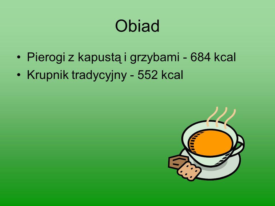 Obiad Pierogi z kapustą i grzybami - 684 kcal Krupnik tradycyjny - 552 kcal