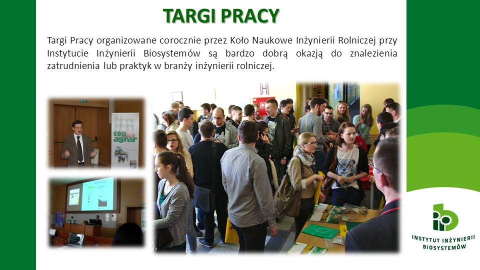 TARGI PRACY Targi Pracy organizowane corocznie przez Koło Naukowe Inżynierii Rolniczej przy Instytucie Inżynierii Biosystemów są bardzo dobrą okazją d