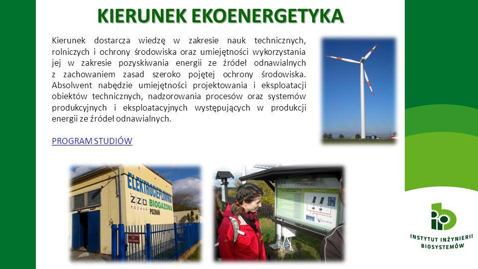 KIERUNEK EKOENERGETYKA Kierunek dostarcza wiedzę w zakresie nauk technicznych, rolniczych i ochrony środowiska oraz umiejętności wykorzystania jej w z