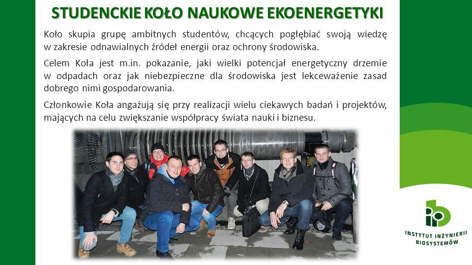 STUDENCKIE KOŁO NAUKOWE EKOENERGETYKI Koło skupia grupę ambitnych studentów, chcących pogłębiać swoją wiedzę w zakresie odnawialnych źródeł energii or