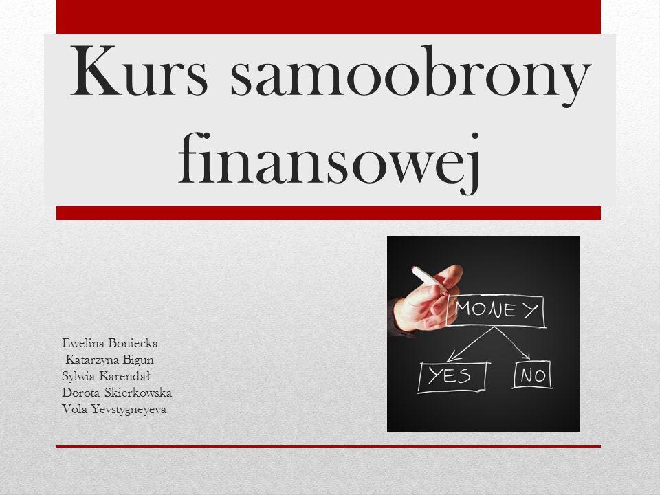 Kurs samoobrony finansowej Ewelina Boniecka Katarzyna Bigun Sylwia Karenda ł Dorota Skierkowska Vola Yevstygneyeva