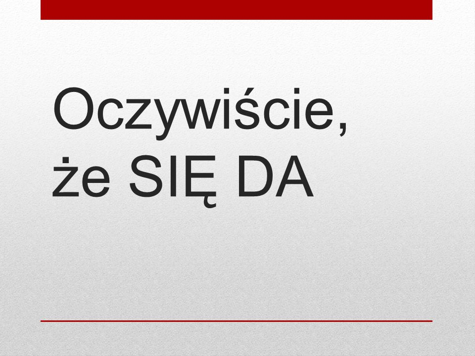 800 z ł otych miesi ę cznie WYSOKI POZIOM Ż YCIA DA SI Ę NIE DA SI Ę