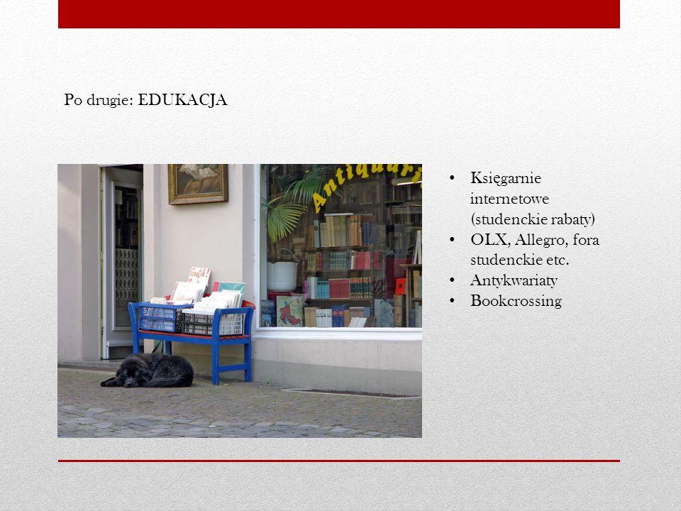 Po drugie: EDUKACJA Ksi ę garnie internetowe (studenckie rabaty) OLX, Allegro, fora studenckie etc.