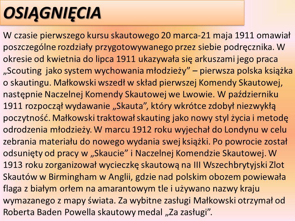 OSIĄGNIĘCIAOSIĄGNIĘCIA W czasie pierwszego kursu skautowego 20 marca-21 maja 1911 omawiał poszczególne rozdziały przygotowywanego przez siebie podręcz