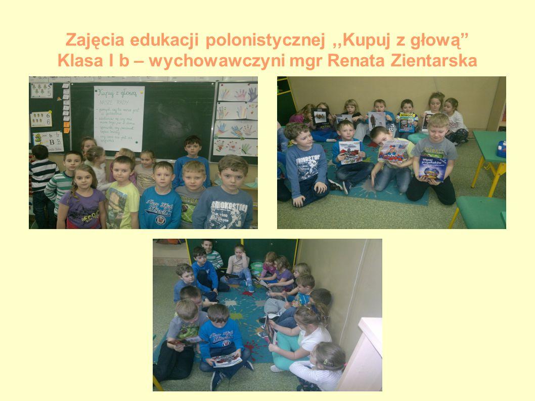 """Zajęcia edukacji polonistycznej,,Kupuj z głową"""" Klasa I b – wychowawczyni mgr Renata Zientarska"""