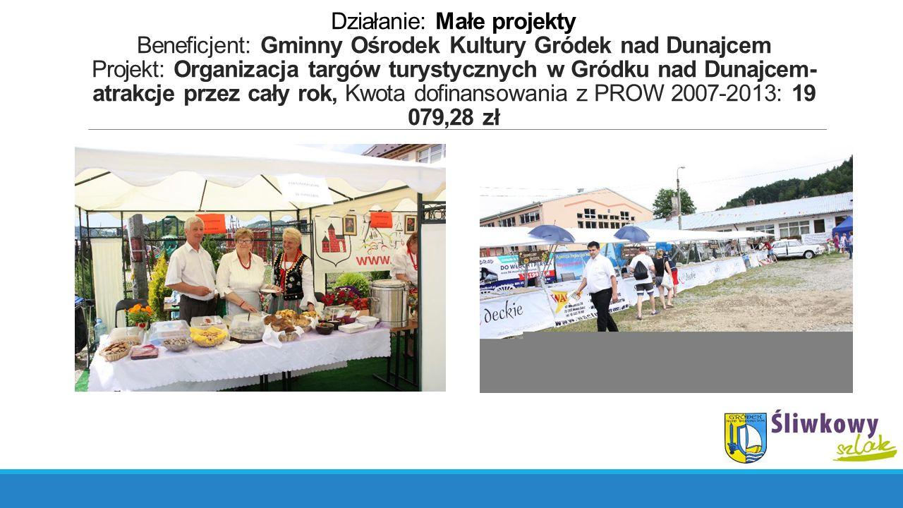 Działanie: Małe projekty Beneficjent: Gminny Ośrodek Kultury Gródek nad Dunajcem Projekt: Organizacja targów turystycznych w Gródku nad Dunajcem- atra