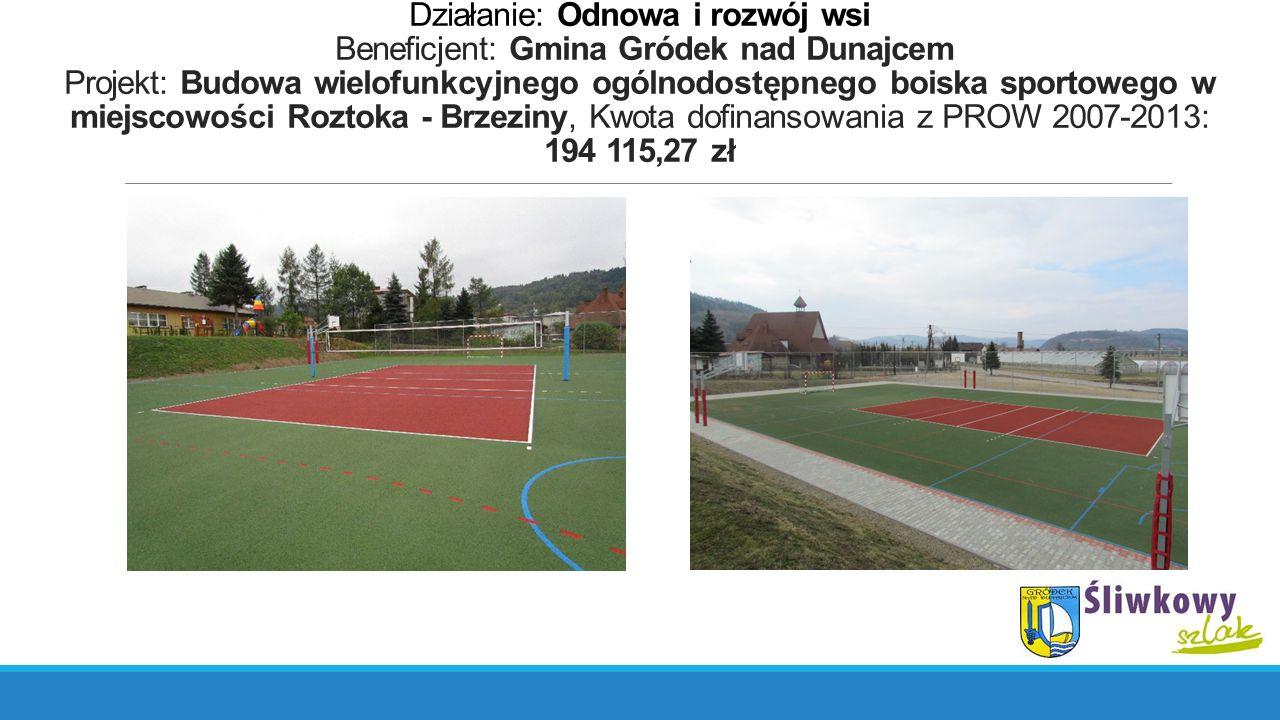 Działanie: Odnowa i rozwój wsi Beneficjent: Gmina Gródek nad Dunajcem Projekt: Budowa wielofunkcyjnego ogólnodostępnego boiska sportowego w miejscowoś
