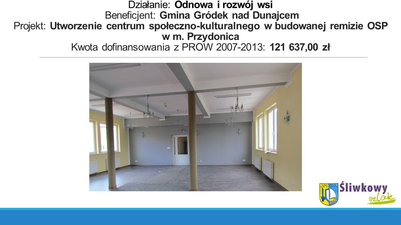 Działanie: Odnowa i rozwój wsi Beneficjent: Gmina Gródek nad Dunajcem Projekt: Utworzenie centrum społeczno-kulturalnego w budowanej remizie OSP w m.