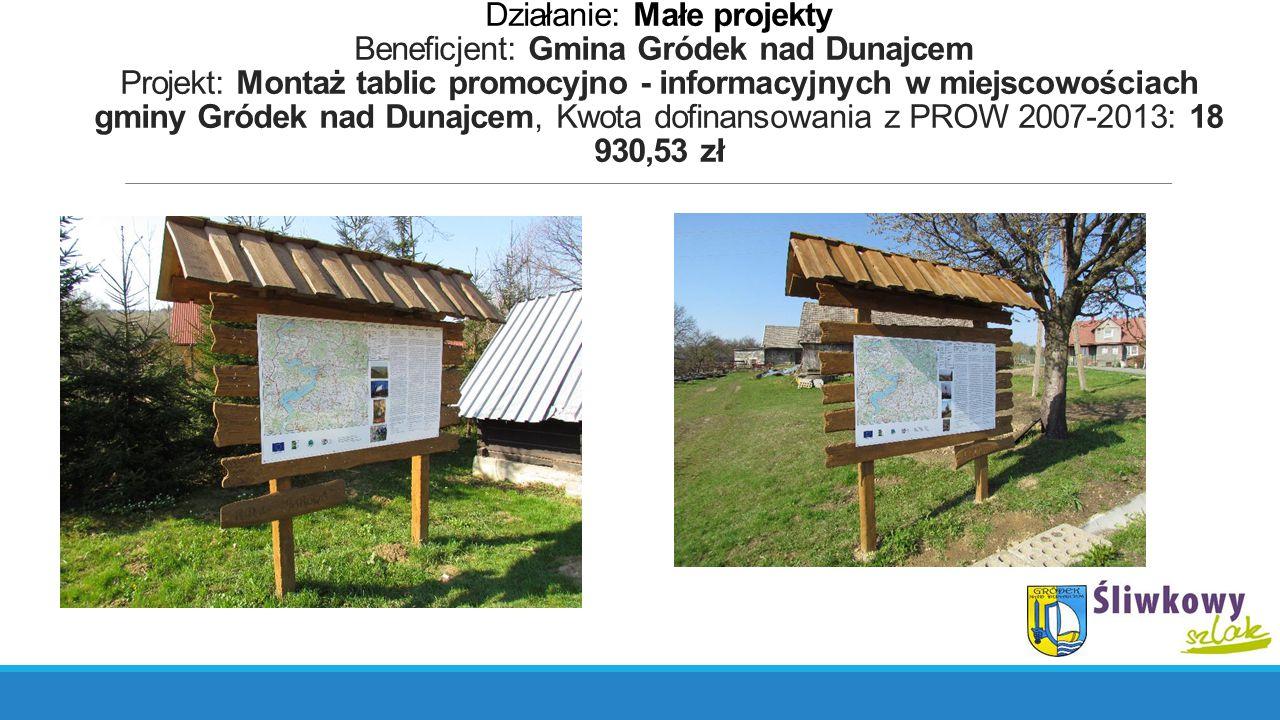Działanie: Małe projekty Beneficjent: Gmina Gródek nad Dunajcem Projekt: Montaż tablic promocyjno - informacyjnych w miejscowościach gminy Gródek nad