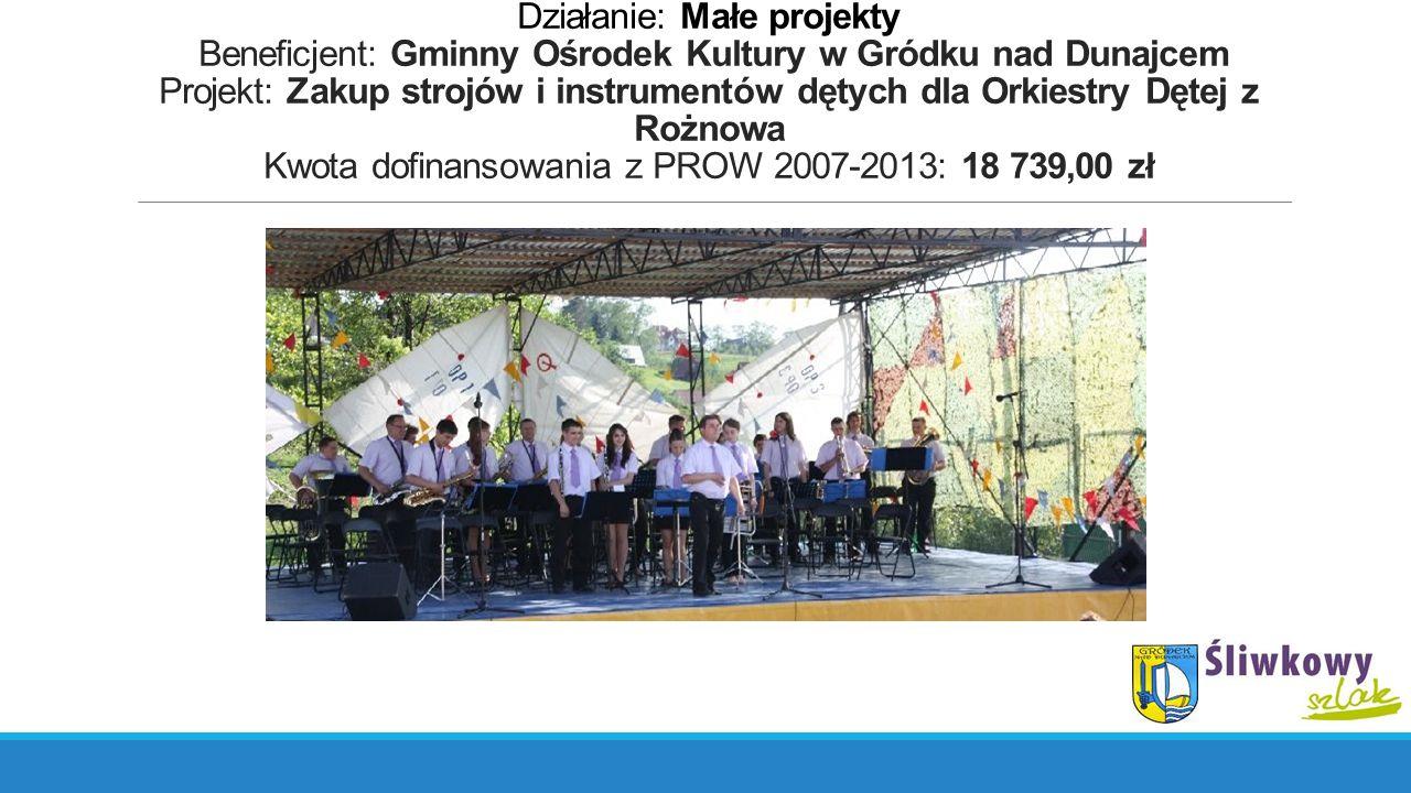 Działanie: Małe projekty Beneficjent: Gminny Ośrodek Kultury w Gródku nad Dunajcem Projekt: Zakup strojów i instrumentów dętych dla Orkiestry Dętej z