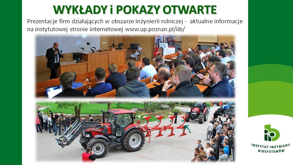 WYKŁADY i POKAZY OTWARTE Prezentacje firm działających w obszarze inżynierii rolniczej - aktualne informacje na instytutowej stronie internetowej www.