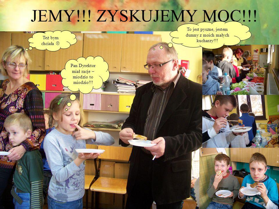 JEMY!!! ZYSKUJEMY MOC!!! To jest pyszne, jestem dumny z moich małych kucharzy!!! Pan Dyrektor miał racje – miodzio to miodzio!!! Też bym chciała 