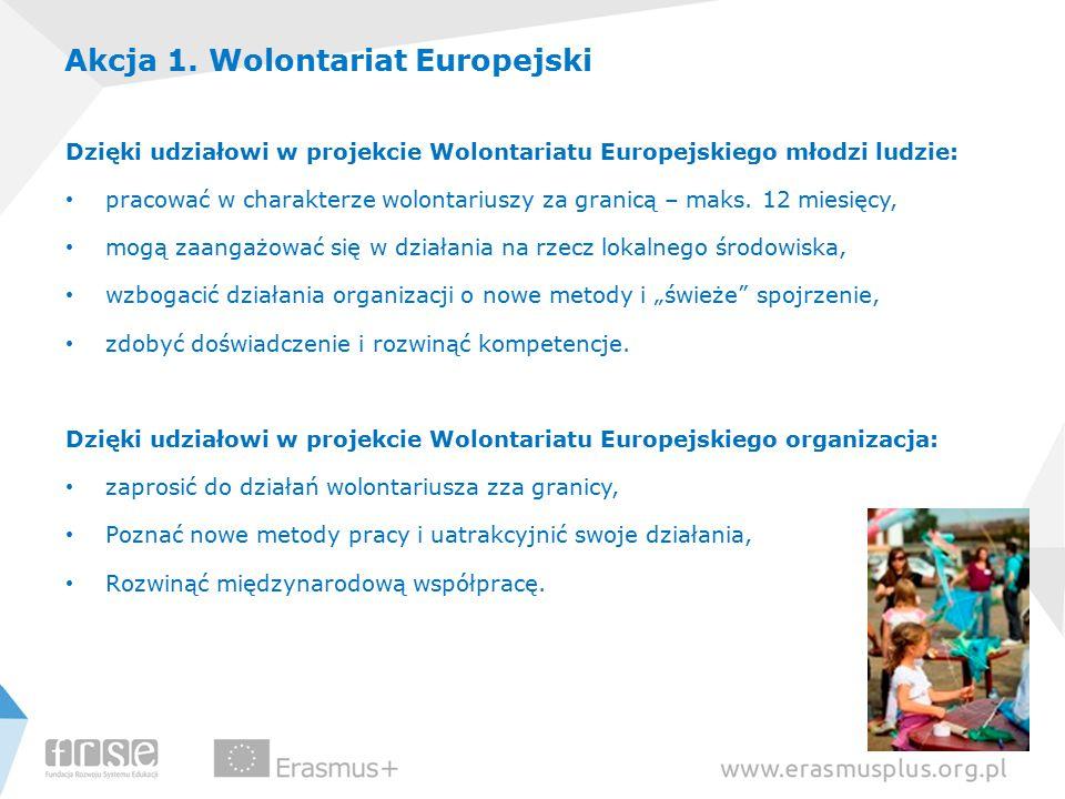 Akcja 1. Wolontariat Europejski Dzięki udziałowi w projekcie Wolontariatu Europejskiego młodzi ludzie: pracować w charakterze wolontariuszy za granicą