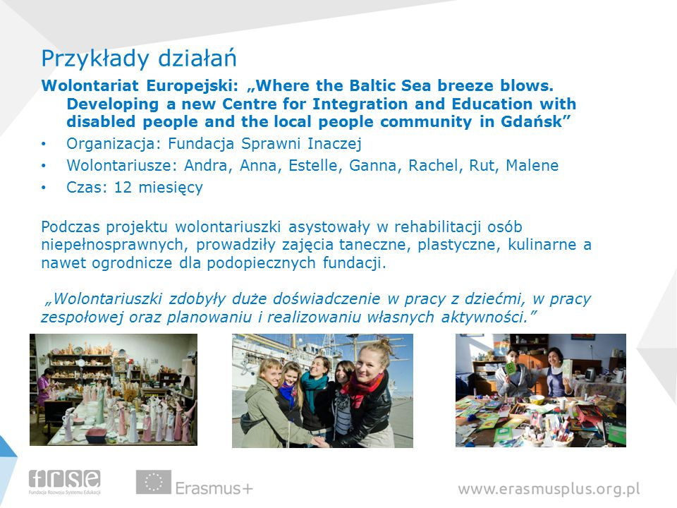 """Przykłady działań Wolontariat Europejski: """"Where the Baltic Sea breeze blows. Developing a new Centre for Integration and Education with disabled peop"""