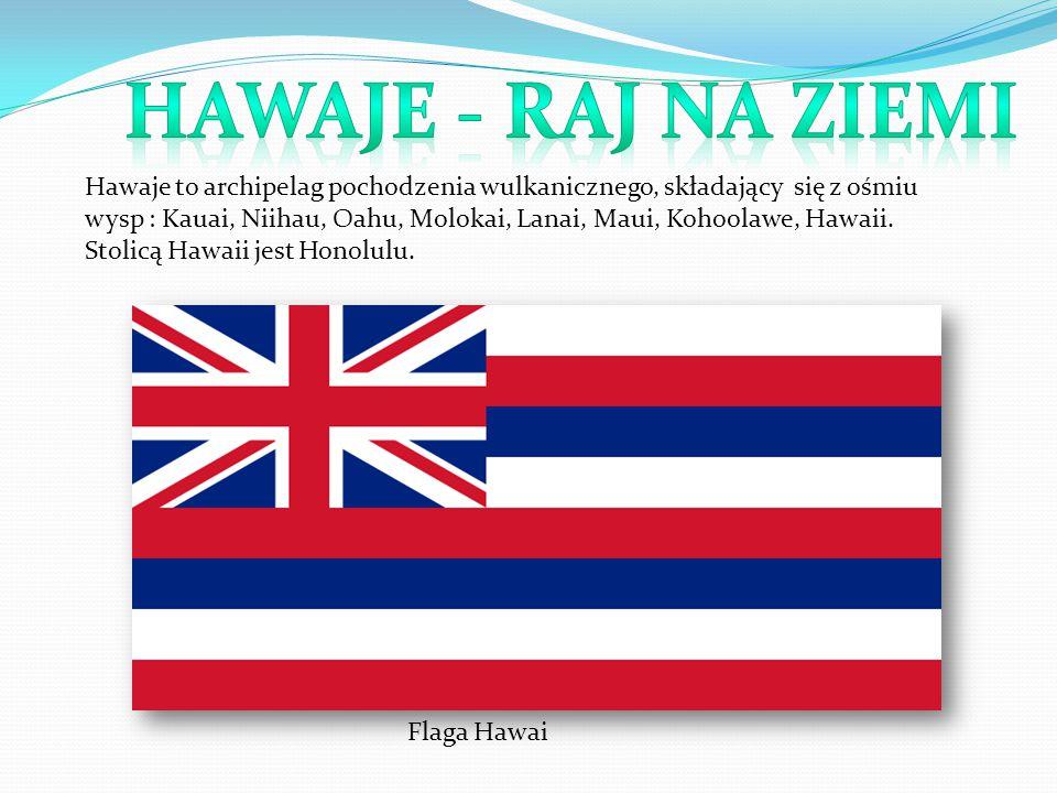Flaga Hawai Hawaje to archipelag pochodzenia wulkanicznego, składający się z ośmiu wysp : Kauai, Niihau, Oahu, Molokai, Lanai, Maui, Kohoolawe, Hawaii