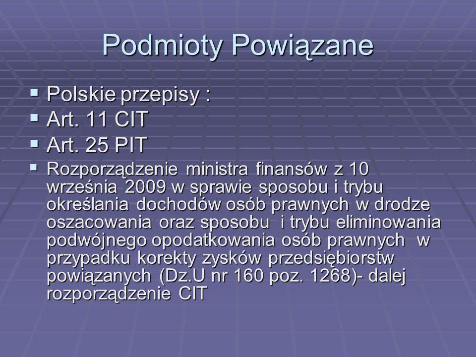 Podmioty Powiązane  Polskie przepisy :  Art. 11 CIT  Art. 25 PIT  Rozporządzenie ministra finansów z 10 września 2009 w sprawie sposobu i trybu ok