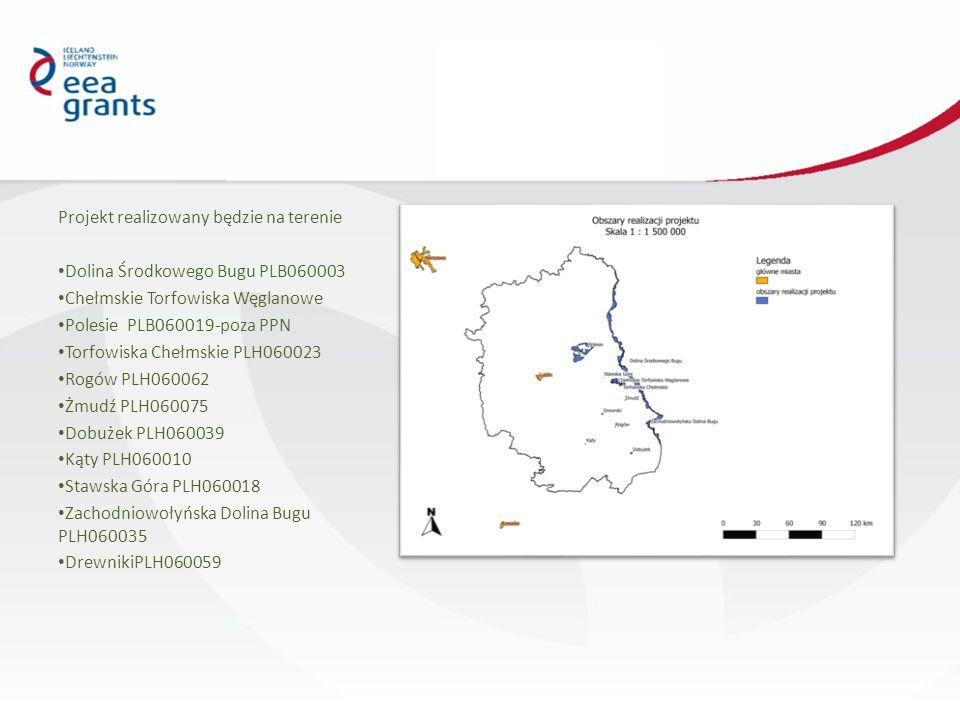 Projekt realizowany będzie na terenie Dolina Środkowego Bugu PLB060003 Chełmskie Torfowiska Węglanowe Polesie PLB060019-poza PPN Torfowiska Chełmskie PLH060023 Rogów PLH060062 Żmudź PLH060075 Dobużek PLH060039 Kąty PLH060010 Stawska Góra PLH060018 Zachodniowołyńska Dolina Bugu PLH060035 DrewnikiPLH060059