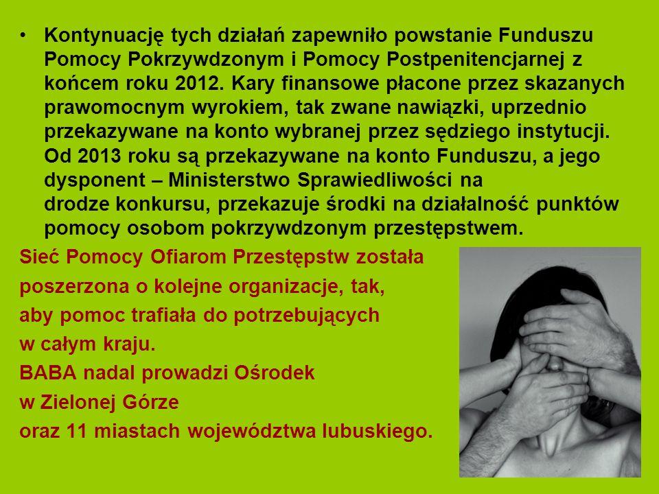 Kontynuację tych działań zapewniło powstanie Funduszu Pomocy Pokrzywdzonym i Pomocy Postpenitencjarnej z końcem roku 2012.