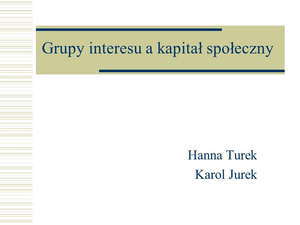 Grupy interesu a kapitał społeczny Hanna Turek Karol Jurek
