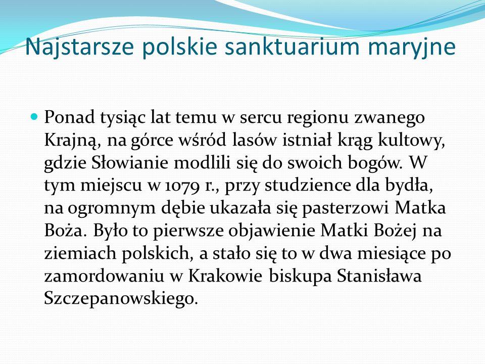 Najstarsze polskie sanktuarium maryjne Ponad tysiąc lat temu w sercu regionu zwanego Krajną, na górce wśród lasów istniał krąg kultowy, gdzie Słowiani