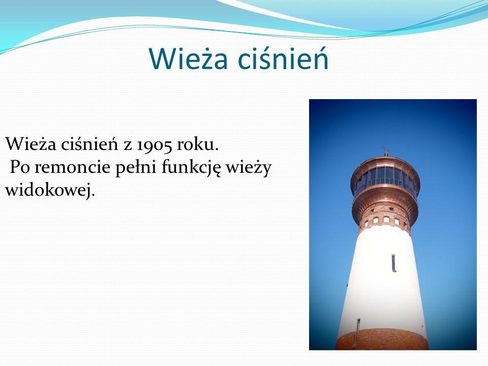 Wieża ciśnień Wieża ciśnień z 1905 roku. Po remoncie pełni funkcję wieży widokowej.