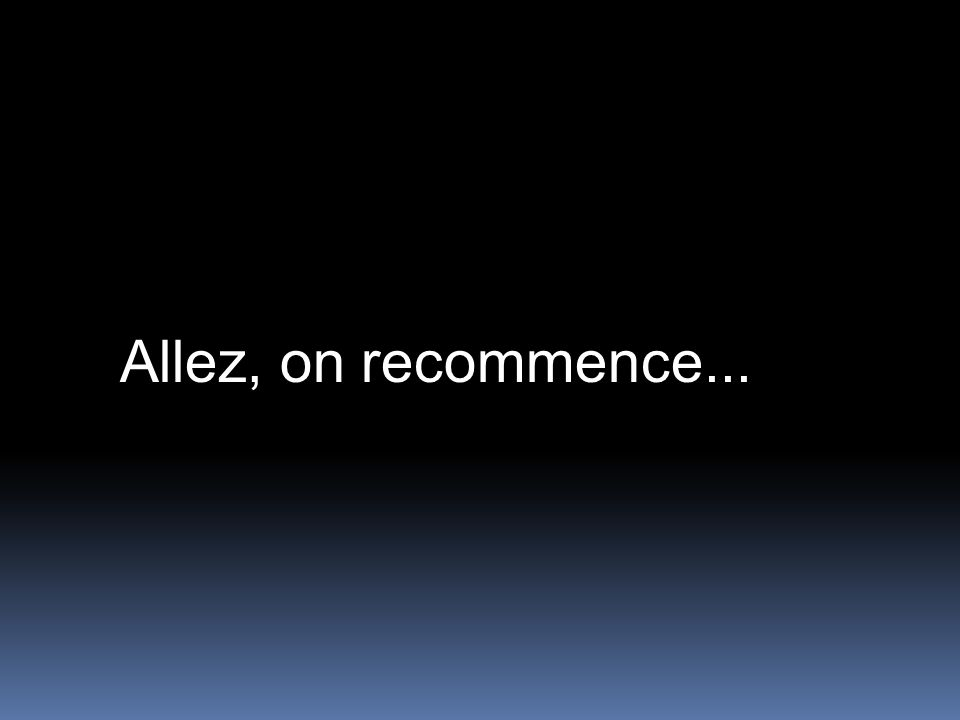 Allez, on recommence...