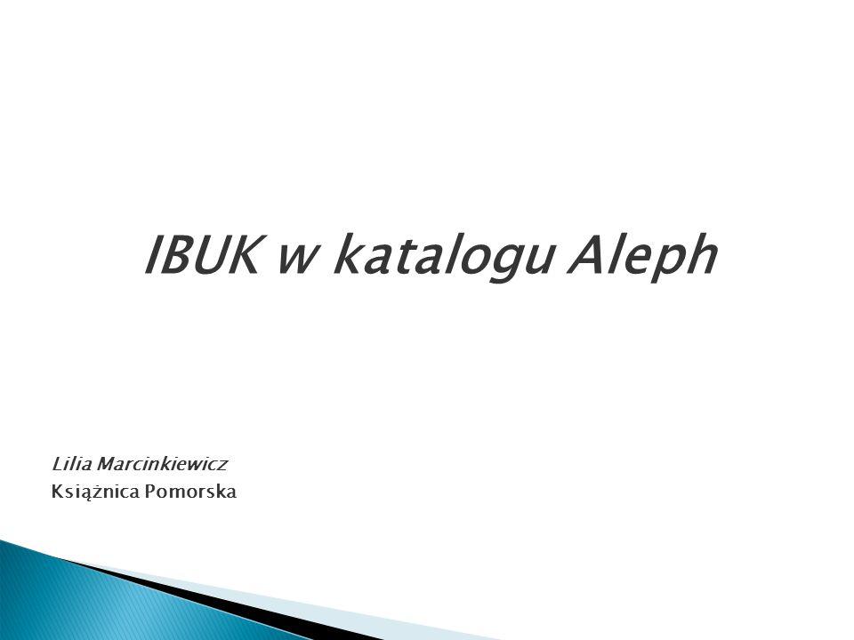 IBUK w katalogu Aleph Lilia Marcinkiewicz Książnica Pomorska