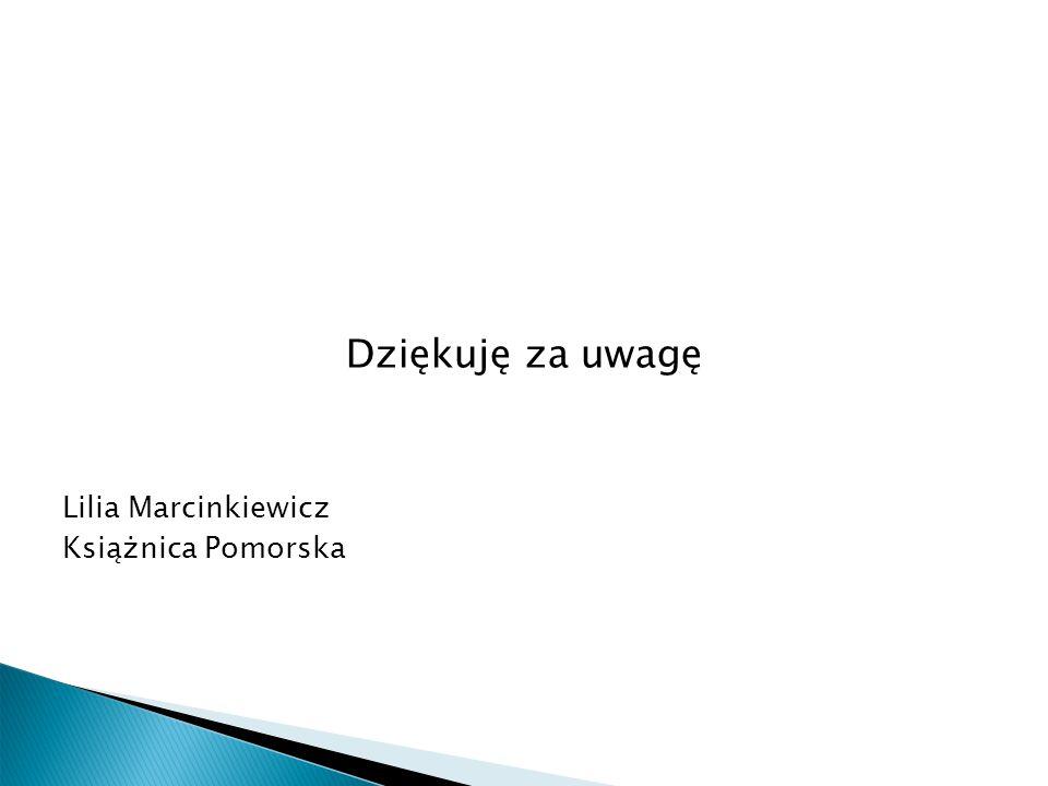 Dziękuję za uwagę Lilia Marcinkiewicz Książnica Pomorska