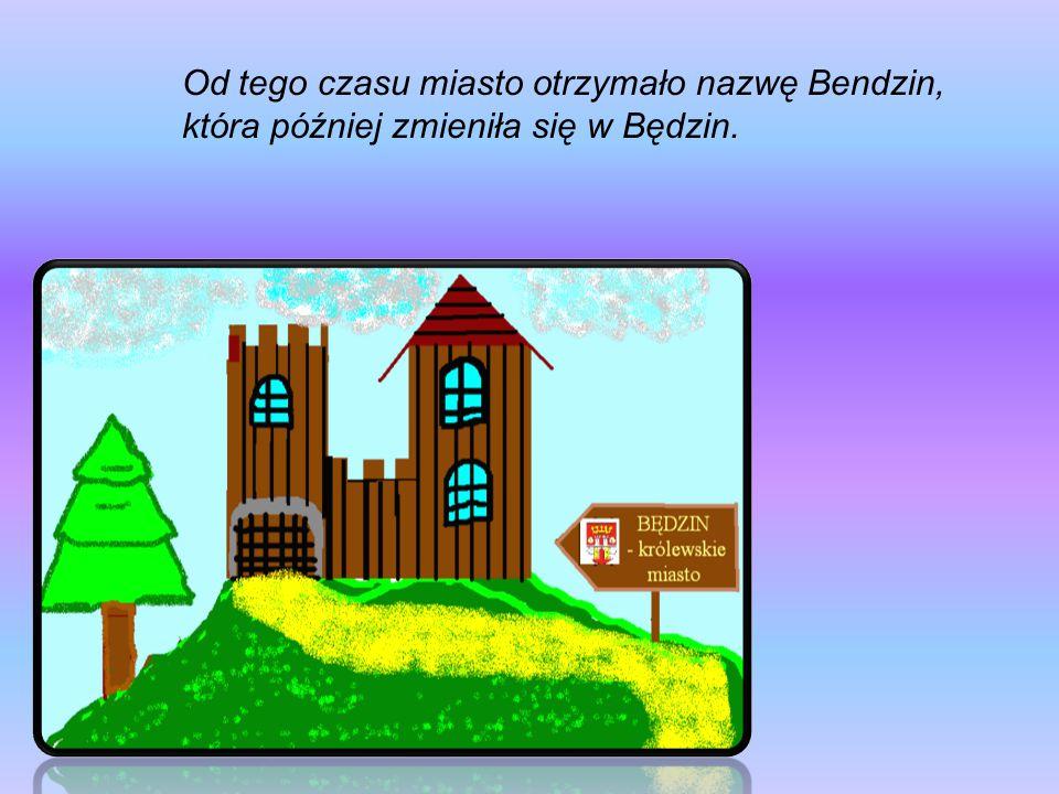 Od tego czasu miasto otrzymało nazwę Bendzin, która później zmieniła się w Będzin.