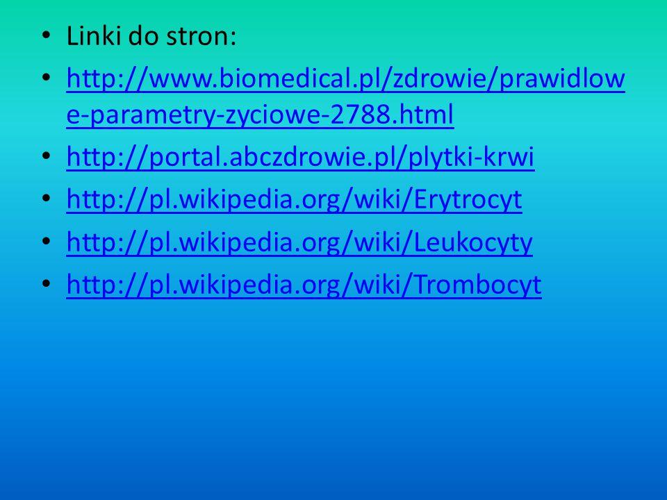 Linki do stron: http://www.biomedical.pl/zdrowie/prawidlow e-parametry-zyciowe-2788.html http://www.biomedical.pl/zdrowie/prawidlow e-parametry-zyciow