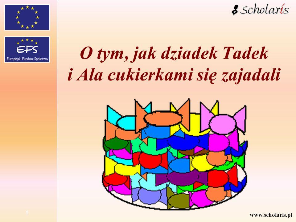 www.scholaris.pl 1 O tym, jak dziadek Tadek i Ala cukierkami się zajadali