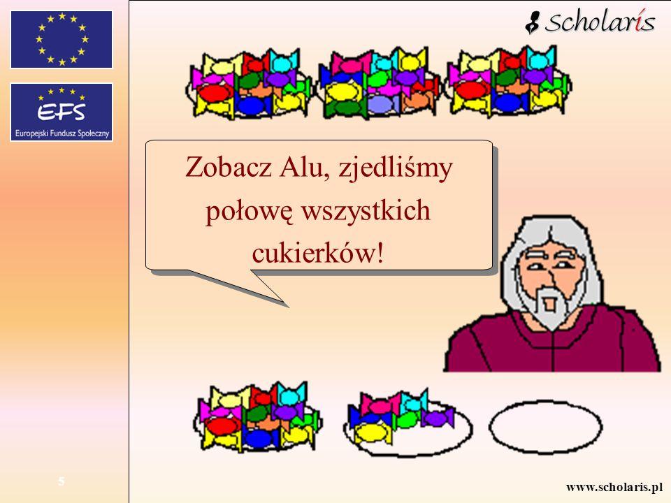 www.scholaris.pl 5 Zobacz Alu, zjedliśmy połowę wszystkich cukierków!