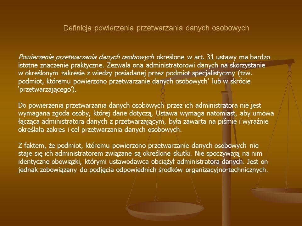 Definicja powierzenia przetwarzania danych osobowych Powierzenie przetwarzania danych osobowych określone w art. 31 ustawy ma bardzo istotne znaczenie