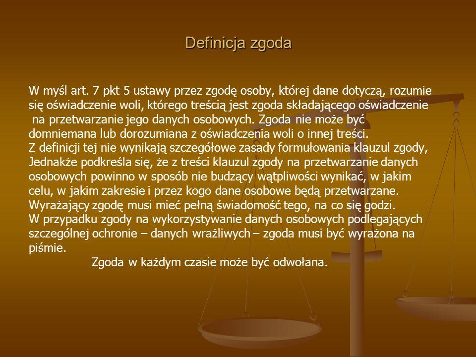 Definicja zgoda W myśl art. 7 pkt 5 ustawy przez zgodę osoby, której dane dotyczą, rozumie się oświadczenie woli, którego treścią jest zgoda składając