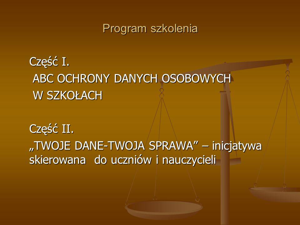"""Program szkolenia Część I. ABC OCHRONY DANYCH OSOBOWYCH ABC OCHRONY DANYCH OSOBOWYCH W SZKOŁACH W SZKOŁACH Część II. """"TWOJE DANE-TWOJA SPRAWA"""" – inicj"""